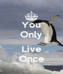 You Only  Live Once - Personalised Poster A4 size