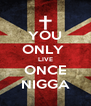 YOU ONLY  LIVE ONCE NIGGA - Personalised Poster A4 size