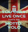 YOU ONLY LIVE ONCE THAT'S THE MOTTO  YOLO - Personalised Poster A4 size