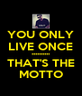 YOU ONLY LIVE ONCE ********** THAT'S THE MOTTO - Personalised Poster A4 size
