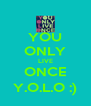 YOU ONLY LIVE ONCE Y.O.L.O :) - Personalised Poster A4 size