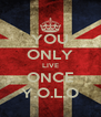 YOU ONLY LIVE ONCE Y.O.L.O - Personalised Poster A4 size