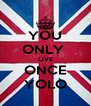 YOU ONLY  LIVE ONCE YOLO - Personalised Poster A4 size