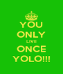 YOU ONLY LIVE ONCE YOLO!!! - Personalised Poster A4 size