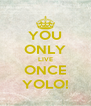 YOU ONLY LIVE ONCE YOLO! - Personalised Poster A4 size