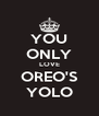 YOU ONLY LOVE OREO'S YOLO - Personalised Poster A4 size