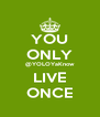 YOU ONLY @YOLOYaKnow LIVE ONCE - Personalised Poster A4 size