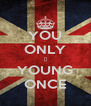 YOU ONLY ☺ YOUNG ONCE - Personalised Poster A4 size