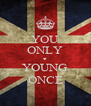 YOU ONLY ♥ YOUNG ONCE - Personalised Poster A4 size