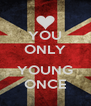 YOU ONLY  YOUNG ONCE - Personalised Poster A4 size