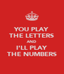 YOU PLAY THE LETTERS AND I'LL PLAY THE NUMBERS - Personalised Poster A4 size