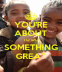 YOU'RE ABOUT TO DO SOMETHING GREAT - Personalised Poster A4 size