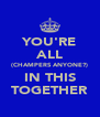 YOU'RE ALL (CHAMPERS ANYONE?) IN THIS TOGETHER - Personalised Poster A4 size