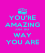 YOU'RE AMAZING JUST DO  WAY YOU ARE - Personalised Poster A4 size