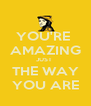 YOU'RE  AMAZING JUST  THE WAY YOU ARE - Personalised Poster A4 size