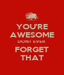 YOU'RE AWESOME DONT EVER FORGET THAT - Personalised Poster A4 size
