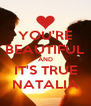 YOU'RE BEAUTIFUL AND IT'S TRUE NATALIA - Personalised Poster A4 size