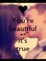 You're beautiful and it's true - Personalised Poster A4 size