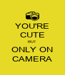 YOU'RE CUTE BUT ONLY ON CAMERA - Personalised Poster A4 size
