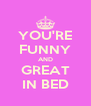 YOU'RE FUNNY AND GREAT IN BED - Personalised Poster A4 size