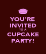 YOU'RE INVITED TO A CUPCAKE PARTY! - Personalised Poster A4 size