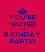 YOU'RE INVITED TO MY BIRTHDAY PARTY! - Personalised Poster A4 size