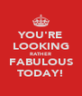 YOU'RE LOOKING RATHER FABULOUS TODAY! - Personalised Poster A4 size