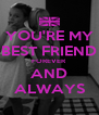 YOU'RE MY BEST FRIEND FOREVER AND ALWAYS - Personalised Poster A4 size