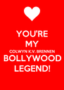 YOU'RE MY COLWYN K.V. BRENNEN BOLLYWOOD LEGEND! - Personalised Poster A4 size