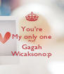 You're My only one Aryo Gagah Wicaksono:p - Personalised Poster A4 size