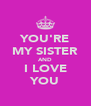 YOU'RE MY SISTER AND I LOVE YOU - Personalised Poster A4 size