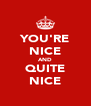 YOU'RE NICE AND QUITE NICE - Personalised Poster A4 size