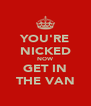 YOU'RE NICKED NOW GET IN THE VAN - Personalised Poster A4 size