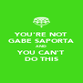 YOU'RE NOT GABE SAPORTA AND YOU CAN'T DO THIS - Personalised Poster A4 size
