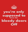 you're only supposed to blow the bloody doors Off - Personalised Poster A4 size