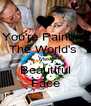 You're Painting The World's  Most Beautiful Face - Personalised Poster A4 size
