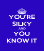 YOU'RE SILKY AND YOU KNOW IT - Personalised Poster A4 size