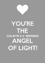 YOU'RE THE COLWYN K.V. BRENNEN ANGEL OF LIGHT! - Personalised Poster A4 size