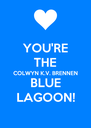 YOU'RE THE COLWYN K.V. BRENNEN BLUE LAGOON! - Personalised Poster A4 size