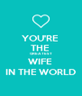 YOU'RE  THE  GREATEST WIFE  IN THE WORLD - Personalised Poster A4 size