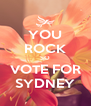 YOU ROCK SO VOTE FOR SYDNEY - Personalised Poster A4 size
