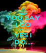 YOU SAY I GO CRAZY? YES I DO.... - Personalised Poster A4 size