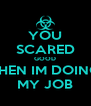 YOU SCARED GOOD THEN IM DOING MY JOB - Personalised Poster A4 size