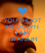 YOU SHOOT ME DOWN BUT I WONT FALL I AM TITANIUM - Personalised Poster A4 size