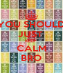 YOU SHOULD JUST  KEEP  CALM BRO - Personalised Poster A4 size