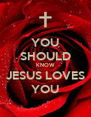 YOU SHOULD KNOW JESUS LOVES YOU - Personalised Poster A4 size