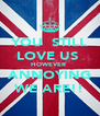 YOU  STILL LOVE US  HOWEVER  ANNOYING WE ARE!! - Personalised Poster A4 size