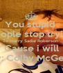 You stupid  People stop trying To marry Sadie Roberson  Cause i will By: Colby McGee  - Personalised Poster A4 size