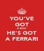 YOU'VE GOT A BOX HE'S GOT A FERRARI - Personalised Poster A4 size