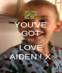 YOU'VE GOT TO LOVE AIDEN ! X - Personalised Poster A4 size